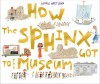 How the Sphinx Got to the Museum?