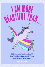 Affirmators Book: I Am More Beautiful Than...