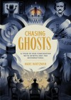 Chasing Ghosts A Tour of Our Fascination with Spirits and the Supernatural
